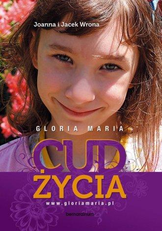 Gloria Maria. Cud życia - okładka książki