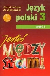 Jesteś między nami. Język polski. Klasa 3. Gimnazjum. Zeszyt ćwiczeń cz. 2 - okładka podręcznika