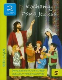 Kochamy Pana Jezusa. Religia. Klasa 2. Szkoła podstawowa. Ćwiczenia - okładka podręcznika