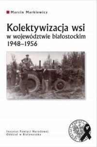 Kolektywizacja wsi w województwie białostockim 1948-1956 - okładka książki