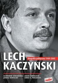 Lech Kaczyński. Biografia polityczna 1949-2005 - okładka książki