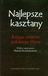 Najlepsze kasztany. Księga cytatów polskiego filmu - okładka książki