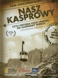 Nasz Kasprowy czyli historia kolei linowej na Kasprowy Wierch (+ DVD) - okładka książki