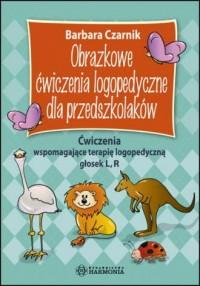 Obrazkowe ćwiczenia logopedyczne dla przedszkolaków. Ćwiczenia wspomagające terapię logopedyczną głosek L, R - okładka książki