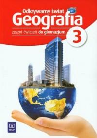 Odkrywamy świat. Geografia. Gimnazjum. Zeszyt ćwiczeń cz. 3 - okładka podręcznika