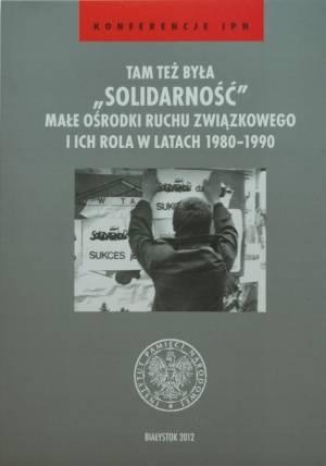 Tam też była Solidarność. Małe - okładka książki