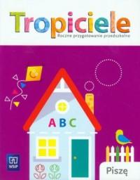 Tropiciele. Piszę. Roczne przygotowanie przedszkolne - okładka podręcznika