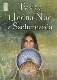 Tysiąc i Jedna Noc z Szeherezadą - okładka książki