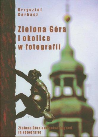 Zielona Góra i okolice w fotografii. - okładka książki