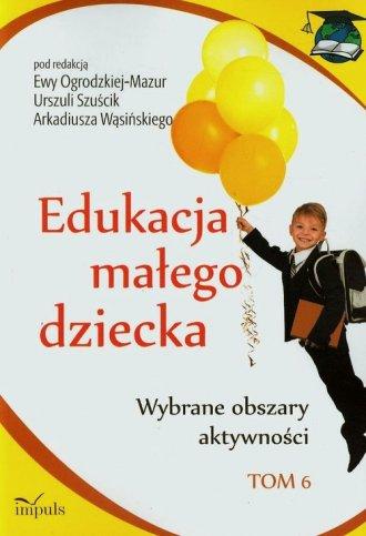 Edukacja małego dziecka. Tom 6. - okładka książki