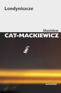 Londyniszcze - Stanisław Cat-Mackiewicz - okładka książki