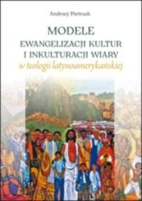 Modele ewangelizacji kultur i inkulturacji wiary w teologii latynoamerykańskiej - okładka książki