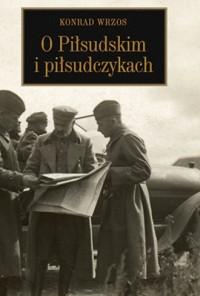 O Piłsudskim i piłsudczykach - okładka książki