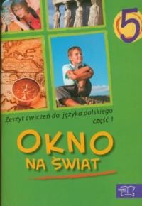 Okno na świat. Język polski. Klasa 5. Szkoła podstawowa. Zeszyt ćwiczeń cz. 1 - okładka podręcznika