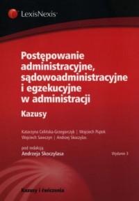Postępowanie administracyjne, sądowoadministracyjne i egzekucyjne w administracji. Kazusy - okładka książki