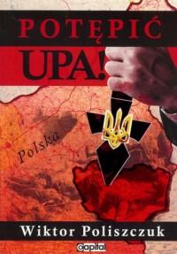 Potępić UPA! - okładka książki