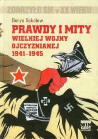 Prawdy i mity Wielkiej Wojny Ojczyźnianej 1941-1945. Seria: Zdarzyło się w XX wieku - okładka książki