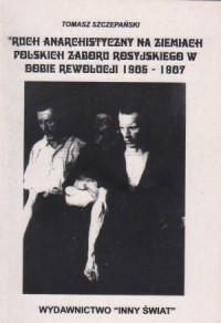 Ruch anarchistyczny na ziemiach polskich zaboru rosyjskiego w dobie rewolucji 1905-1907 - okładka książki