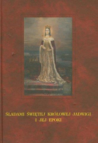Śladami świętej królowej Jadwigi - okładka książki
