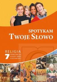 Spotykam Twoje Słowo. Religia 7. Szkoła podstawowa. Podręcznik - okładka podręcznika
