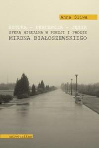 Sztuka - percepcja - język. Sfera wizualna w poezji i prozie Mirona Białoszewskiego - okładka książki