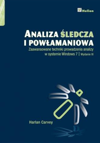 Analiza śledcza i powłamaniowa. Zaawansowane techniki prowadzenia analizy w systemie Windows 7