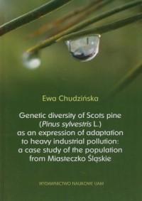 Genetic diversity of Scots pine (Pinus sylvestris L.) as an expression o f adaptation to heavy industrial pollution: a case study of the population from Miasteczko Śląskie - okładka książki