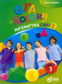 Gra w kolory 3. Matematyka. Klasa 3. Szkoła podstawowa. Podręcznik z ćwiczeniami cz. 2 - okładka podręcznika