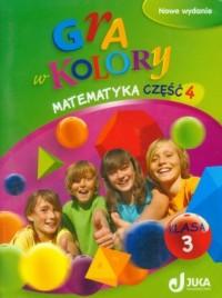 Gra w kolory 3. Matematyka. Klasa 3. Szkoła podstawowa. Podręcznik z ćwiczeniami cz. 4 - okładka podręcznika