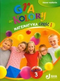 Gra w kolory. Matematyka. Klasa 3. Szkoła podstawowa. Podręcznik z ćwiczeniami cz. 1 - okładka podręcznika