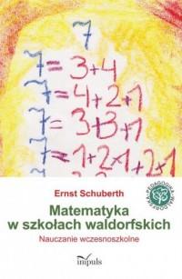 Matematyka w szkołach waldorfskich. Nauczanie wczesnoszkolne - okładka książki