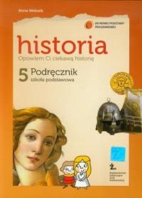Opowiem Ci ciekawą historię. Historia. Klasa 5. Szkoła podstawowa. Podręcznik - okładka podręcznika