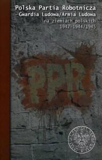 Polska Partia Robotnicza, Gwardia Ludowa / Armia Ludowa na ziemiach polskich 1942-1944/1945 - okładka książki