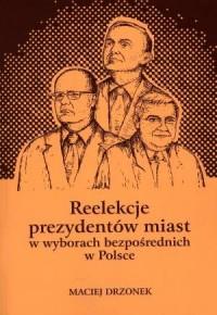 Reelekcje prezydentów miast w wyborach bezpośrednich w Polsce - okładka książki