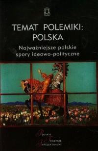 Temat polemiki: Polska. Seria: Polskie Tradycje Intelektualne - okładka książki