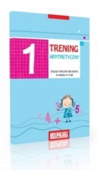 Trening arytmetyczny 1. Matematyka. Klasa 1-3. Szkoła podstawowa. Zeszyt ćwiczeń dla dzieci w wieku 6-8 lat - okładka podręcznika
