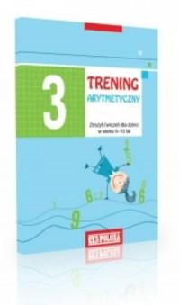 Trening arytmetyczny 3. Matematyka. Klasa 1-3. Szkoła podstawowa. Zeszyt ćwiczeń dla dzieci w wieku 8-10 lat - okładka podręcznika