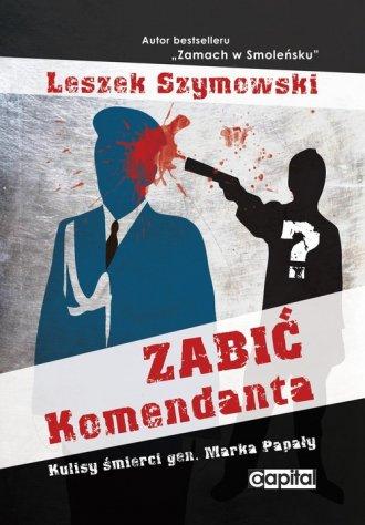 Zabić Komendanta. Kulisy śmierci - okładka książki