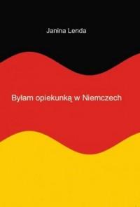 Byłam opiekunką w Niemczech - okładka książki