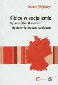 Kibice w socjalizmie. Trybuny piłkarskie w NRD - studium historyczno-społeczne - okładka książki