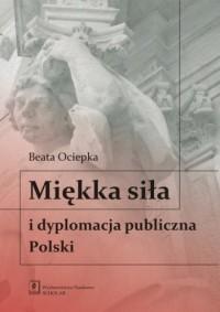 Miękka siła i dyplomacja publiczna Polski - okładka książki