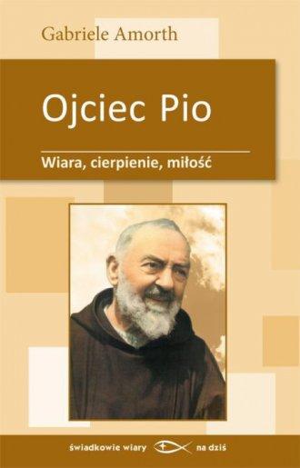 Ojciec Pio. Wiara, cierpienie, - okładka książki