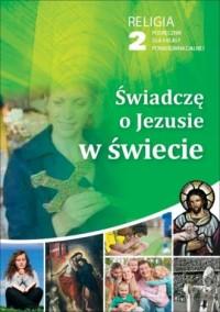 Świadczę o Jezusie w świecie. Religia. Klasa 2. Szkoła ponadgimnazjalna. Podręcznik - okładka podręcznika