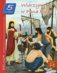 Wierzymy w Pana Boga. Religia. Klasa 5. Szkoła podstawowa. Podręcznik - okładka podręcznika