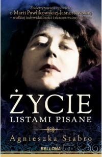 Życie listami pisane. Zbeletryzowana opowieść o Marii Pawlikowskiej-Jasnorzewskiej - okładka książki