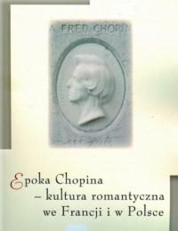 Epoka Chopina - kultura romantyczna we Francji i w Polsce - okładka książki