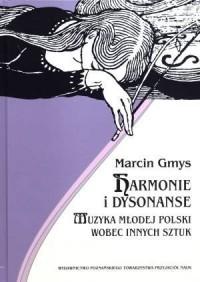 Harmonie i dysonanse. Muzyka Młodej Polski wobec innych sztuk - okładka książki