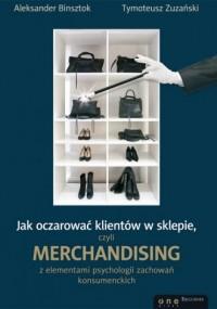 Jak oczarować klientów w sklepie, czyli merchandising z elementami psychologii zachowań konsumenckich - okładka książki