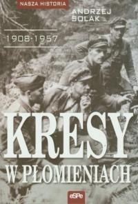 Kresy w płomieniach (1908-1957). Seria: Nasza historia - okładka książki