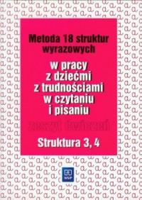 Metoda 18 struktur wyrazowych w pracy z dziećmi z trudnościami w czytaniu i pisaniu. Zeszyt ćwiczeń. Struktura 3,4 - okładka książki